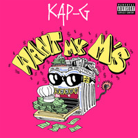 Kap G - Want My M's (Explicit)