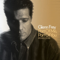 Glenn Frey - Part Of Me, Part Of You (2018 Remix)