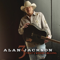 Alan Jackson - That's Where I Belong