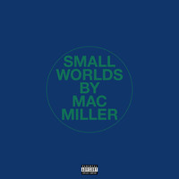 Mac Miller - Small Worlds (Explicit)