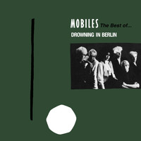 Mobiles - Drowning In Berlin: The Best Of