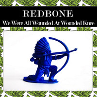 Redbone - We Were All Wounded at Wounded Knee (Rewind Version)