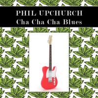Phil Upchurch - Cha Cha Cha Blues