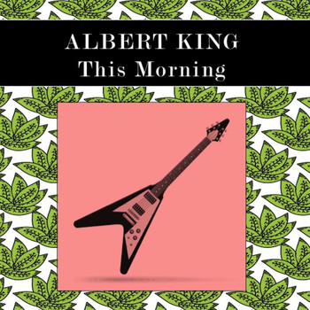 Albert King - This Morning