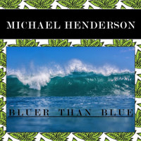 Michael Henderson - Bluer Than Blue
