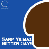 Sarp Yilmaz - Better Days