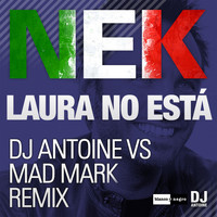 Nek - Laura No Está (Dj Antoine vs Mad Mark Remix)