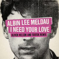 Albin Lee Meldau - I Need Your Love (Oliver Nelson & Tobtok Remix)