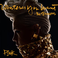 P!nk - Whatever You Want (The Remixes) (Explicit)