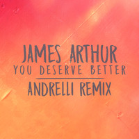 James Arthur - You Deserve Better (Andrelli Remix)