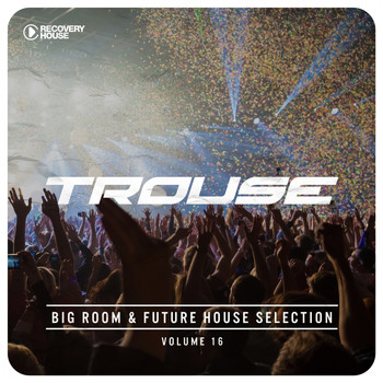 Various Artists - Trouse!, Vol. 16 - Big Room & Future House Selection