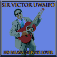 Sir Victor Uwaifo - No Palava-Delicate Lover
