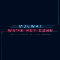 Mogwai - We're Not Done (End Title)