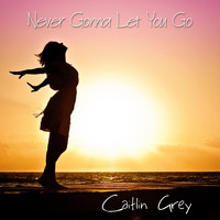 Caitlin Grey - Never Gonna Let You Go