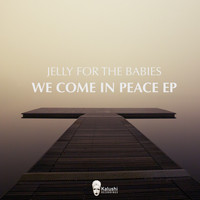 Jelly For The Babies - We Come In Peace EP