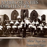 Ambrose & His Orchestra - We're Tops On Saturday Night