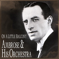 Ambrose & His Orchestra - On A Little Balcony