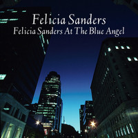 Felicia Sanders - Felicia Sanders At The Blue Angel