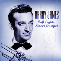 Harry James And His Orchestra - Soft Lights, Sweet Trumpet