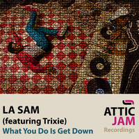 LA SAM - What You Do Is Get Down
