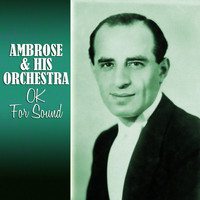 Ambrose & His Orchestra - OK For Sound