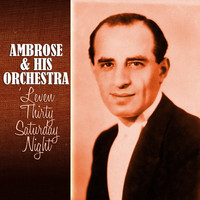 Ambrose & His Orchestra - 'Leven Thirty Saturday Night