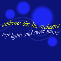 Ambrose & His Orchestra - Soft Lights And Sweet Music