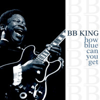 BB King - How Blue Can You Get