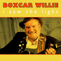 Boxcar Willie - I Saw The Light