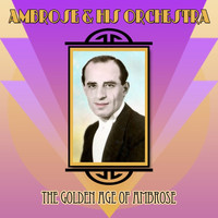 Ambrose & His Orchestra - The Golden Age Of Ambrose