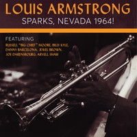 Louis Armstrong - Louis Armstong: Sparks, Nevada 1964!