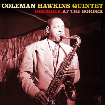Coleman Hawkins Quintet - Disorder At The Border