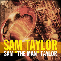 "Sam Taylor - Sam ""The Man"" Taylor"