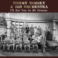Tommy Dorsey & His Orchestra - I'll See You In Mr Dreams