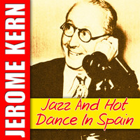 Jerome Kern - Jazz And Hot Dance In Spain