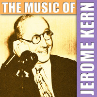 Jerome Kern - The Music Of Jerome Kern