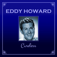 Eddy Howard - Careless