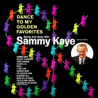 Sammy Kaye and His Orchestra - Dance To My Golden Favorites