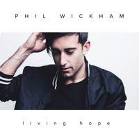 Phil Wickham - Living Hope (Deluxe)