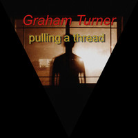 Graham Turner / - Pulling A Thread