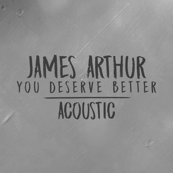 James Arthur - You Deserve Better (Acoustic)