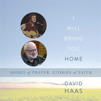 David Haas - I Will Bring You Home: Songs of Prayer, Stories of Faith