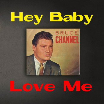 Bruce Channel - Hey Baby / Love Me (Remastered)