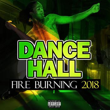 Dancehall Fire Burning 2018 (Explicit)