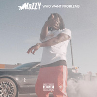 Mozzy - Who Want Problems (Explicit)