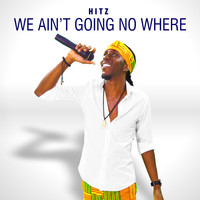 Hitz - We Ain't Going No Where