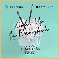 Deepend & YOUNOTUS feat. Martin Gallop - Woke up in Bangkok (Club Mix)