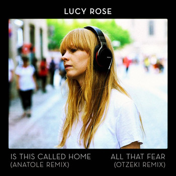 Lucy Rose - Is This Called Home / All That Fear (Remixes)