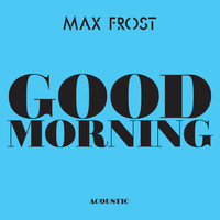 Max Frost - Good Morning (Acoustic)