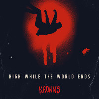KROWNS - High While the World Ends